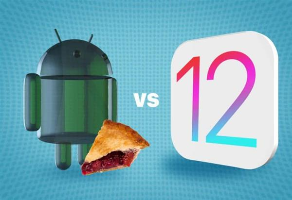 iOS12和Android 9 Pie对比哪个好呢?: 你会选择哪一个?